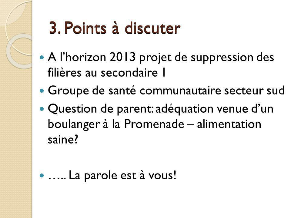 3. Points à discuter A l'horizon 2013 projet de suppression des filières au secondaire 1. Groupe de santé communautaire secteur sud.