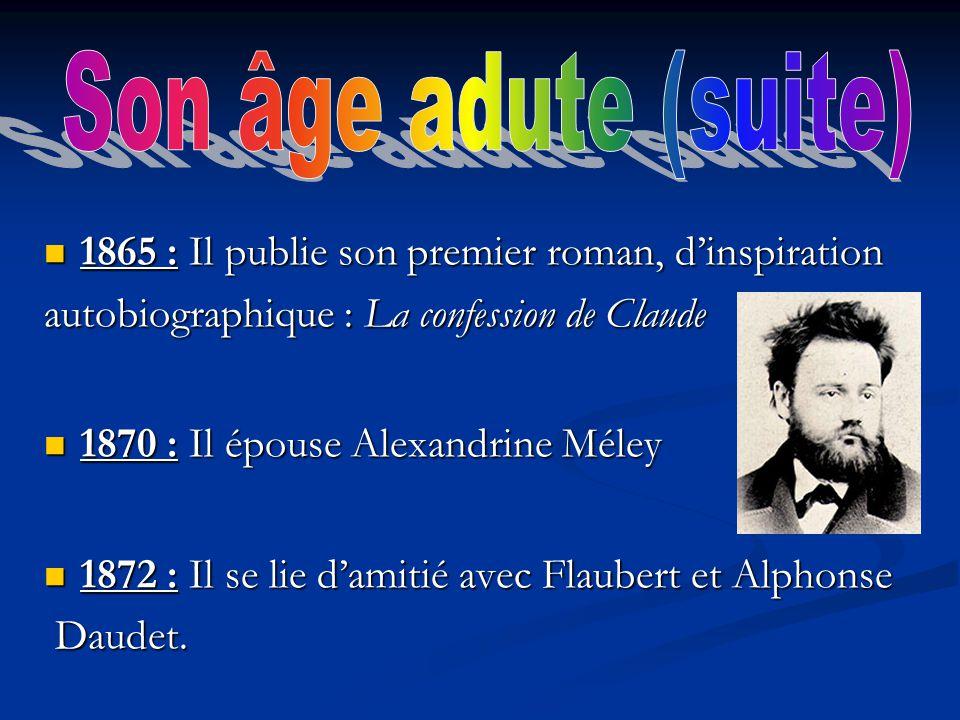 Son âge adute (suite) 1865 : Il publie son premier roman, d'inspiration. autobiographique : La confession de Claude.