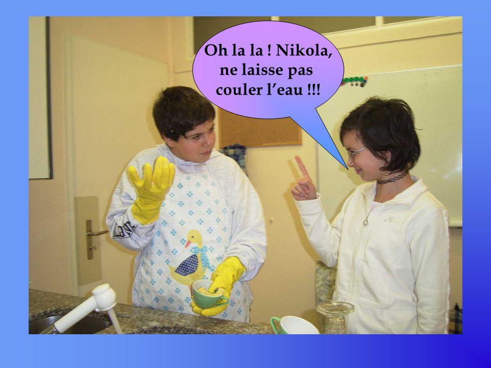 Oh la la ! Nikola, ne laisse pas couler l'eau !!!