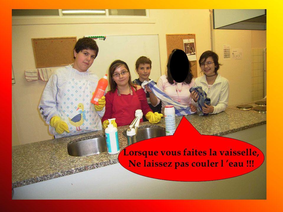 Lorsque vous faites la vaisselle, Ne laissez pas couler l 'eau !!!