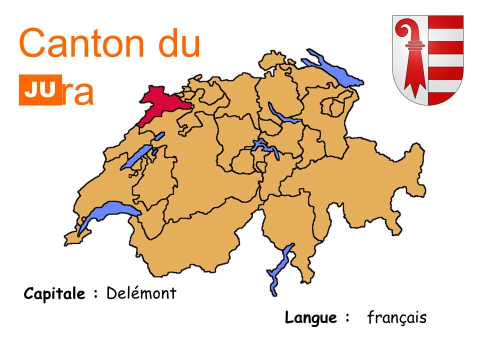 Canton du Jura JU Capitale : Delémont Langue : français