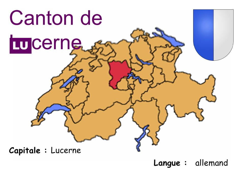 Canton de Lucerne LU Capitale : Lucerne Langue : allemand