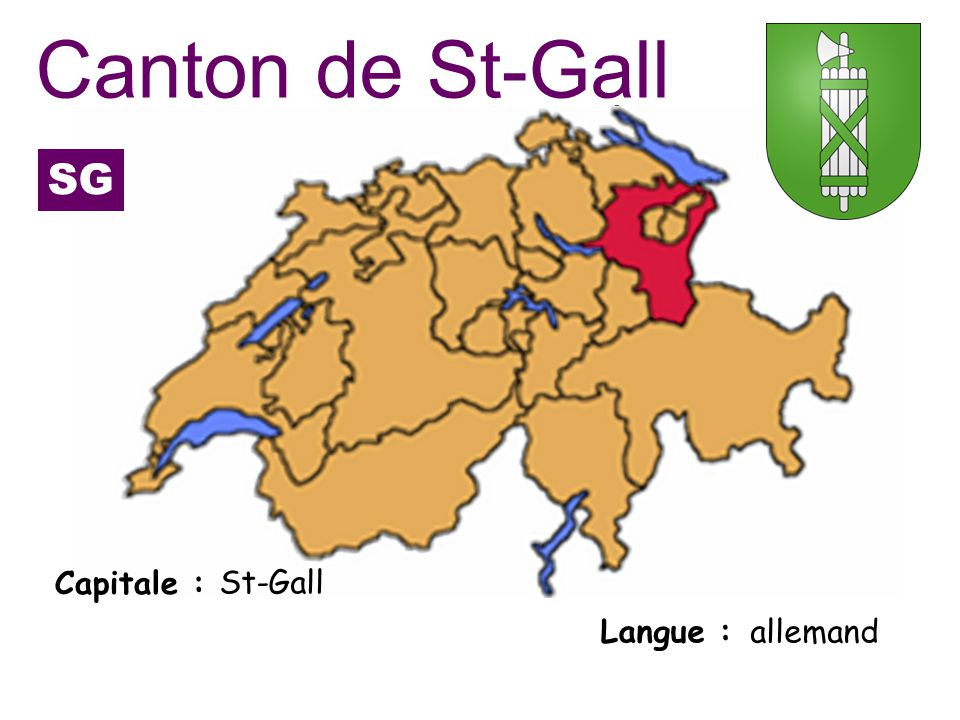 Canton de St-Gall SG Capitale : St-Gall Langue : allemand