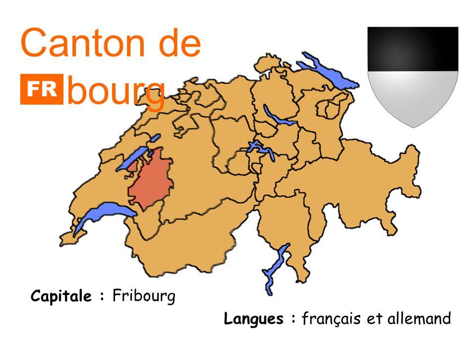 Canton de Fribourg FR Capitale : Fribourg Langues :