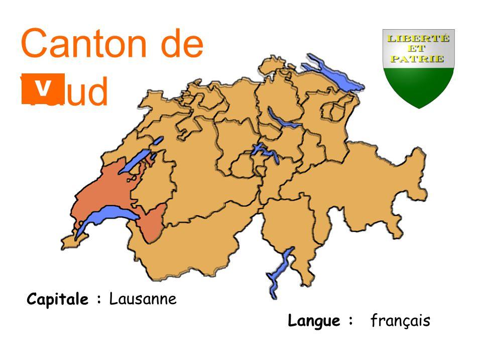 Canton de Vaud VD Capitale : Lausanne Langue : français