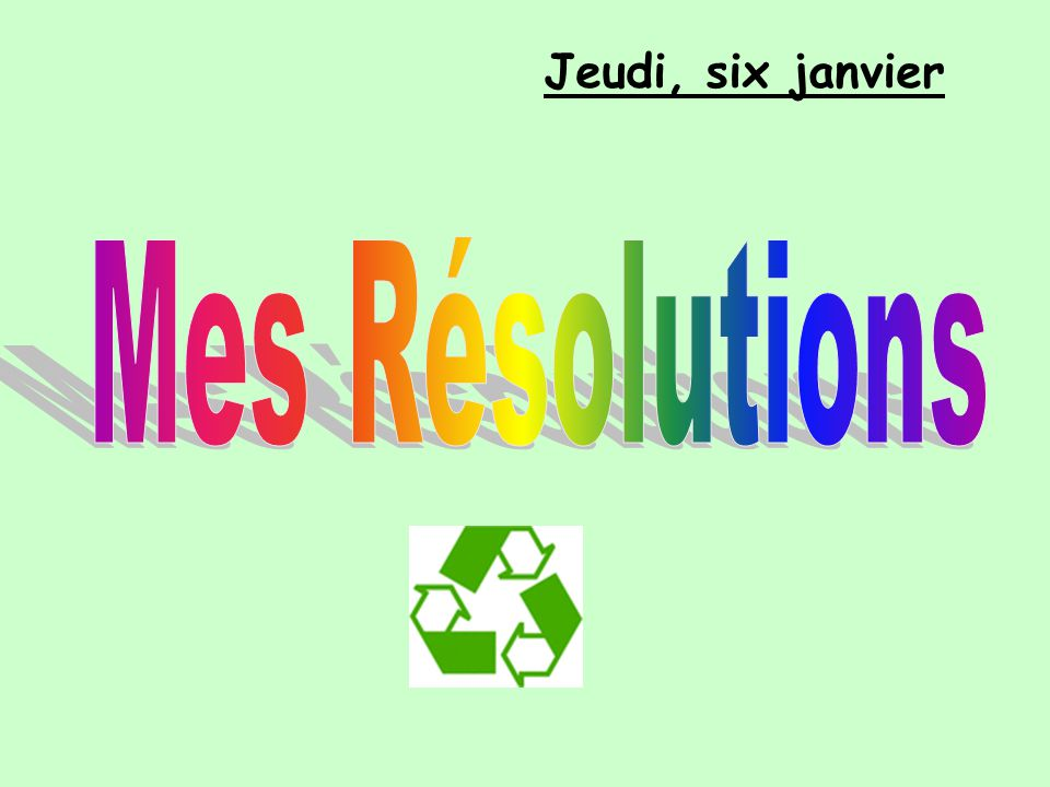 Jeudi, six janvier Mes Résolutions