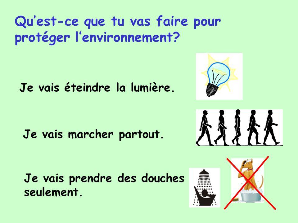 Qu'est-ce que tu vas faire pour protéger l'environnement
