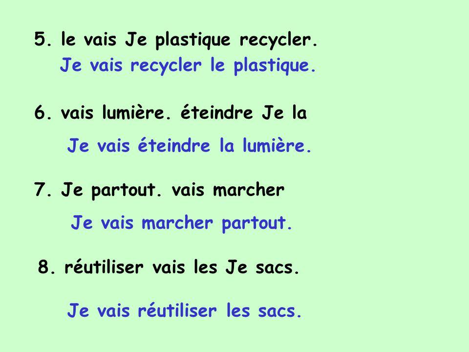 5. le vais Je plastique recycler.