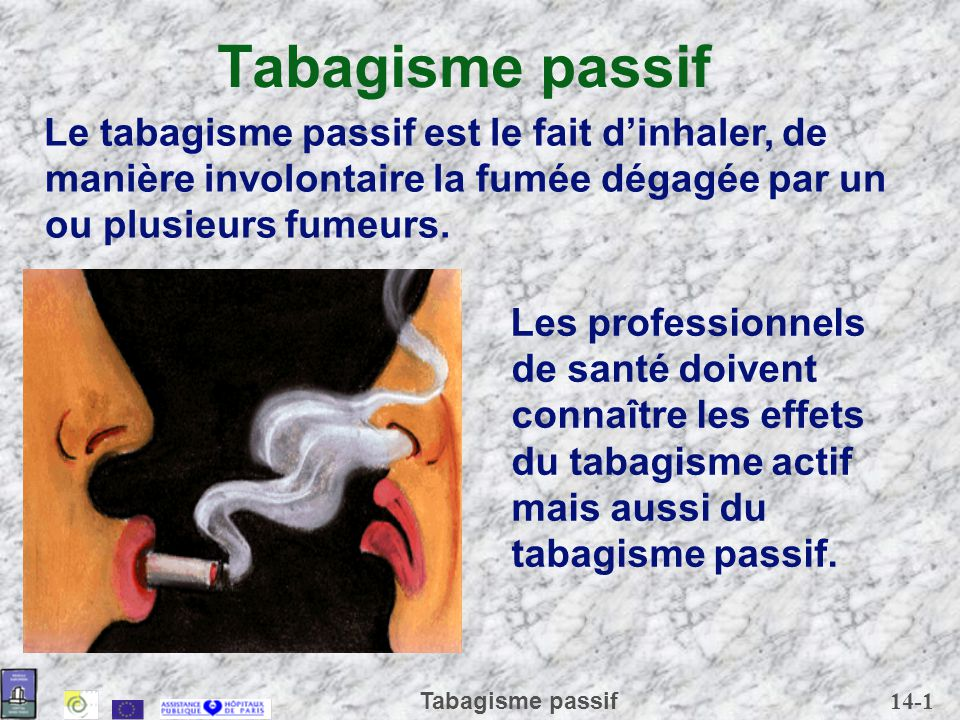 Tabagisme passif Le tabagisme passif est le fait d'inhaler, de manière involontaire la fumée dégagée par un ou plusieurs fumeurs.