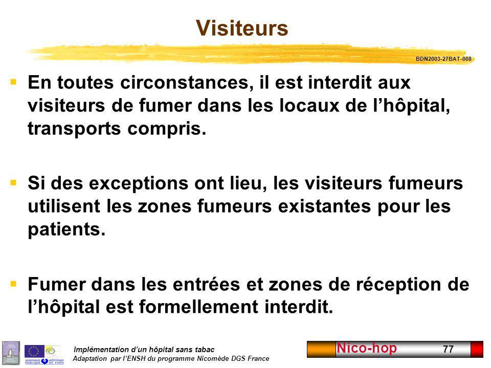Visiteurs BDN2003-27BAT-008. En toutes circonstances, il est interdit aux visiteurs de fumer dans les locaux de l'hôpital, transports compris.