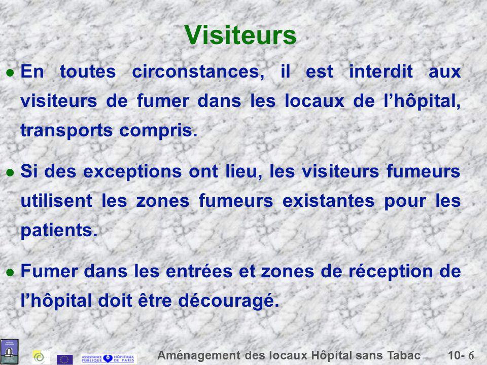 Visiteurs En toutes circonstances, il est interdit aux visiteurs de fumer dans les locaux de l'hôpital, transports compris.