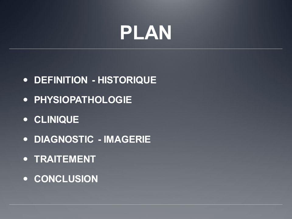 PLAN DEFINITION - HISTORIQUE PHYSIOPATHOLOGIE CLINIQUE