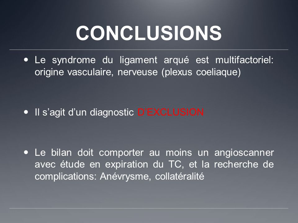 CONCLUSIONS Le syndrome du ligament arqué est multifactoriel: origine vasculaire, nerveuse (plexus coeliaque)