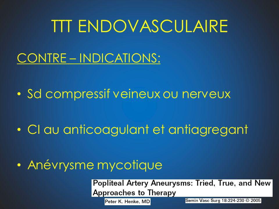 TTT ENDOVASCULAIRE CONTRE – INDICATIONS: