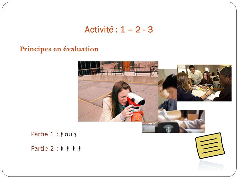 Activité : 1 – 2 - 3 Principes en évaluation Partie 1 :ou