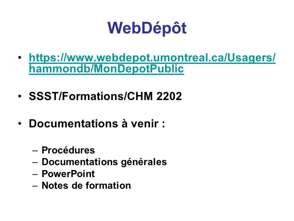 WebDépôt https://www.webdepot.umontreal.ca/Usagers/hammondb/MonDepotPublic. SSST/Formations/CHM 2202.