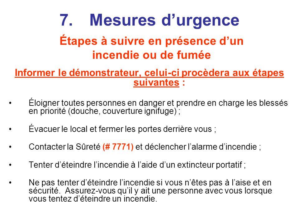 7. Mesures d'urgence Étapes à suivre en présence d'un incendie ou de fumée. Informer le démonstrateur, celui-ci procèdera aux étapes suivantes :