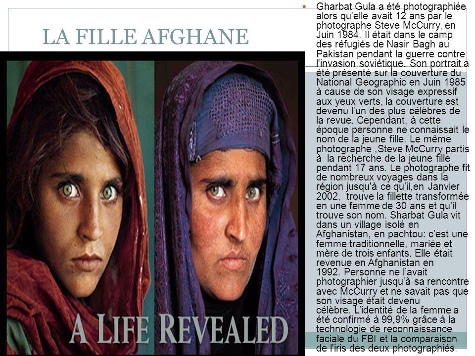 Gharbat Gula a été photographiée alors qu elle avait 12 ans par le photographe Steve McCurry, en Juin 1984. Il était dans le camp des réfugiés de Nasir Bagh au Pakistan pendant la guerre contre l invasion soviétique. Son portrait a été présenté sur la couverture du National Geographic en Juin 1985 à cause de son visage expressif aux yeux verts, la couverture est devenu l un des plus célèbres de la revue. Cependant, à cette époque personne ne connaissait le nom de la jeune fille. Le même photographe ,Steve McCurry partis à la recherche de la jeune fille pendant 17 ans. Le photographe fit de nombreux voyages dans la région jusqu à ce qu'il,en Janvier 2002, trouve la fillette transformée en une femme de 30 ans et qu'il trouve son nom. Sharbat Gula vit dans un village isolé en Afghanistan, en pachtou: c'est une femme traditionnelle, mariée et mère de trois enfants. Elle était revenue en Afghanistan en 1992. Personne ne l'avait photographier jusqu à sa rencontre avec McCurry et ne savait pas que son visage était devenu célèbre. L'identité de la femme a été confirmé à 99,9% grâce à la technologie de reconnaissance faciale du FBI et la comparaison de l iris des deux photographiés.