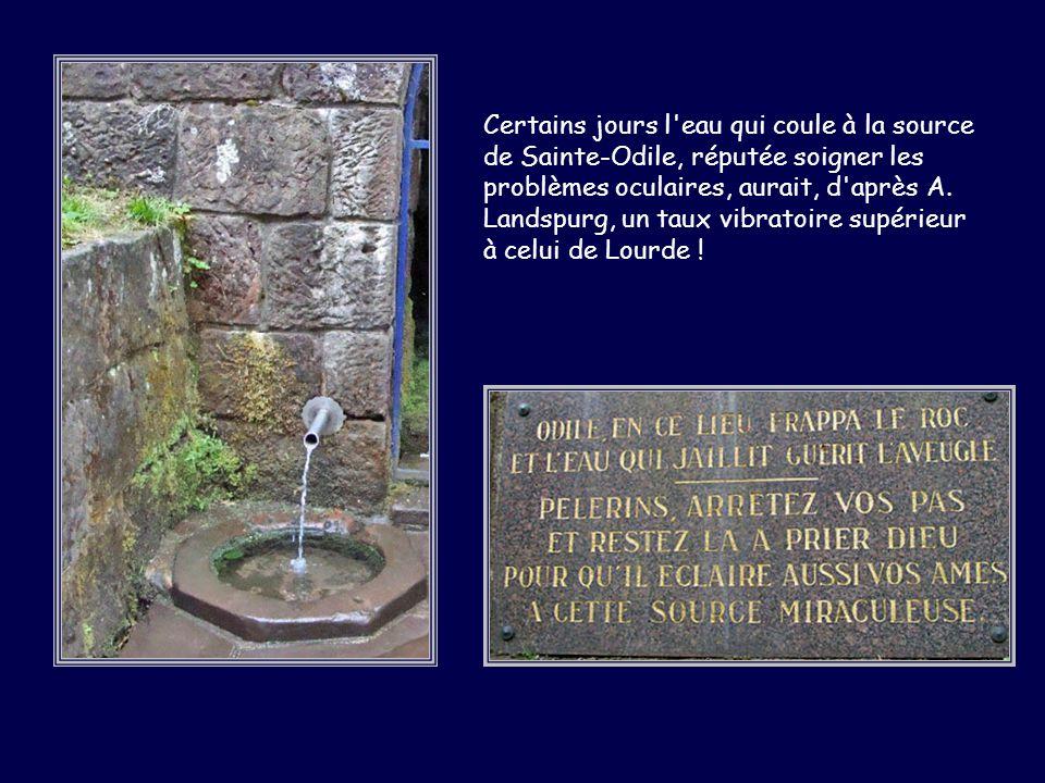 Certains jours l eau qui coule à la source de Sainte-Odile, réputée soigner les problèmes oculaires, aurait, d après A.