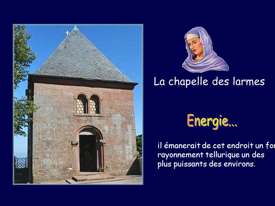 Energie... La chapelle des larmes il émanerait de cet endroit un fort