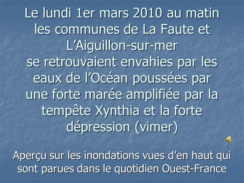 Le lundi 1er mars 2010 au matin les communes de La Faute et L'Aiguillon-sur-mer se retrouvaient envahies par les eaux de l'Océan poussées par une forte marée amplifiée par la tempête Xynthia et la forte dépression (vimer)