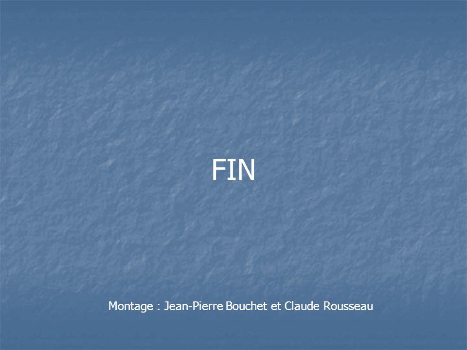 Montage : Jean-Pierre Bouchet et Claude Rousseau