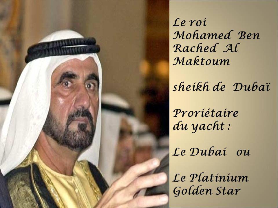 Le roi Mohamed Ben Rached Al Maktoum. sheikh de Dubaï. Proriétaire. du yacht : Le Dubai ou.