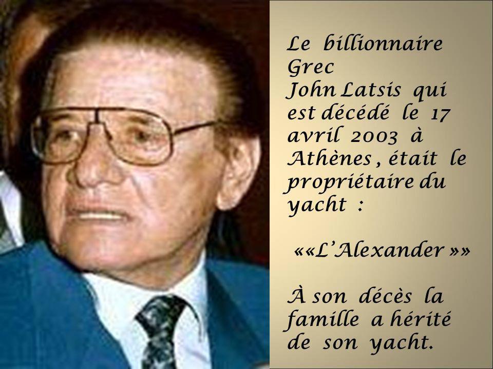 Le billionnaire Grec John Latsis qui est décédé le 17 avril 2003 à Athènes , était le propriétaire du yacht :