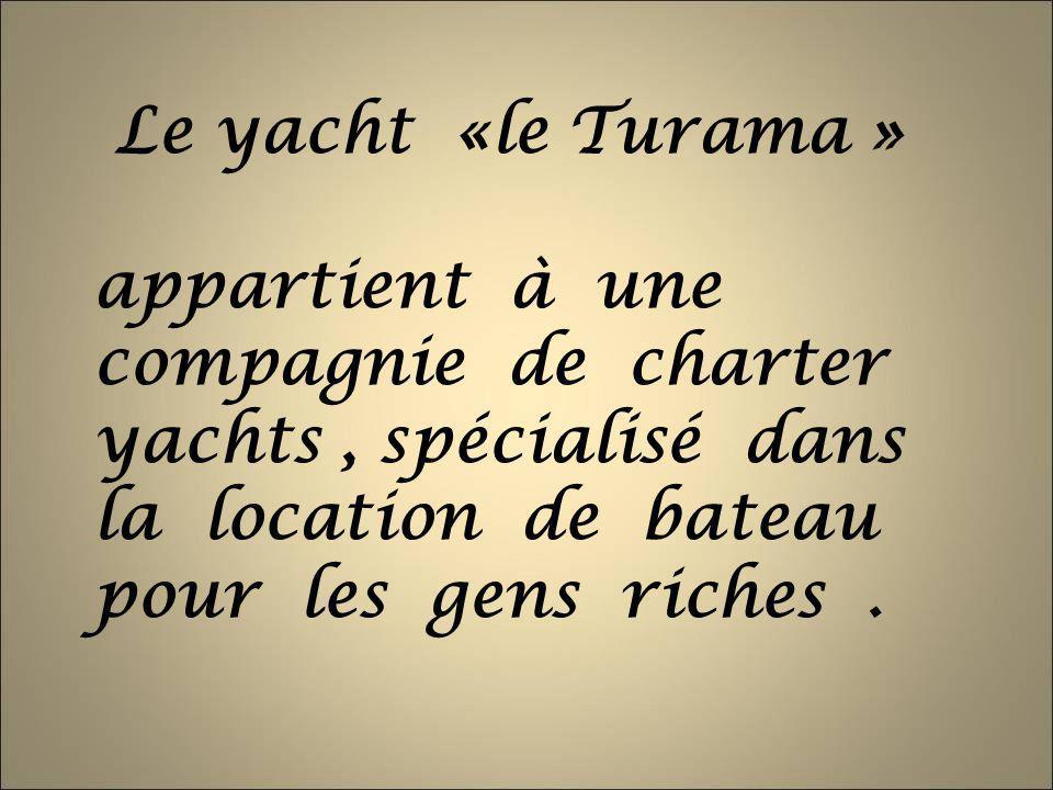 Le yacht «le Turama » appartient à une compagnie de charter yachts , spécialisé dans la location de bateau pour les gens riches .