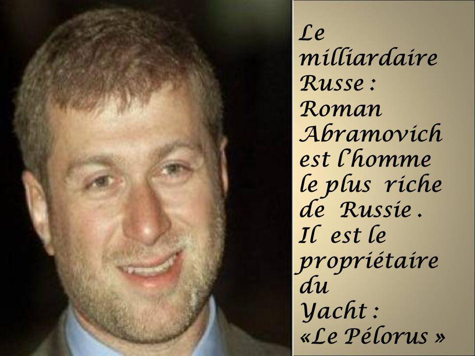 Le milliardaire Russe : Roman Abramovich est l'homme le plus riche de Russie .