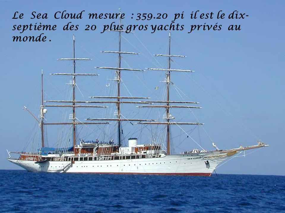 Le Sea Cloud mesure : 359.20 pi il est le dix-septième des 20 plus gros yachts privés au monde .