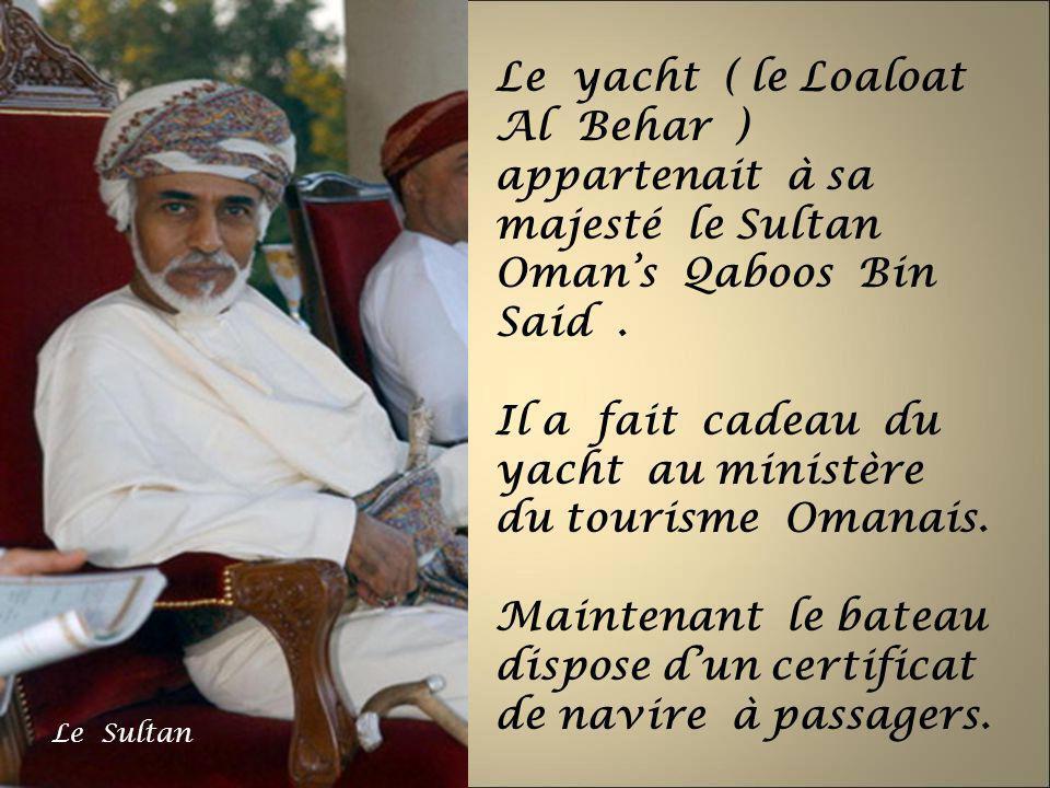 Il a fait cadeau du yacht au ministère du tourisme Omanais.