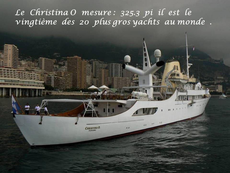 Le Christina O mesure : 325.3 pi il est le vingtième des 20 plus gros yachts au monde .