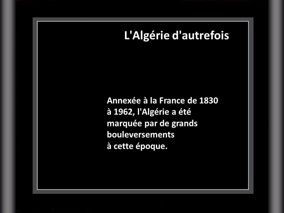 L Algérie d autrefois Annexée à la France de 1830
