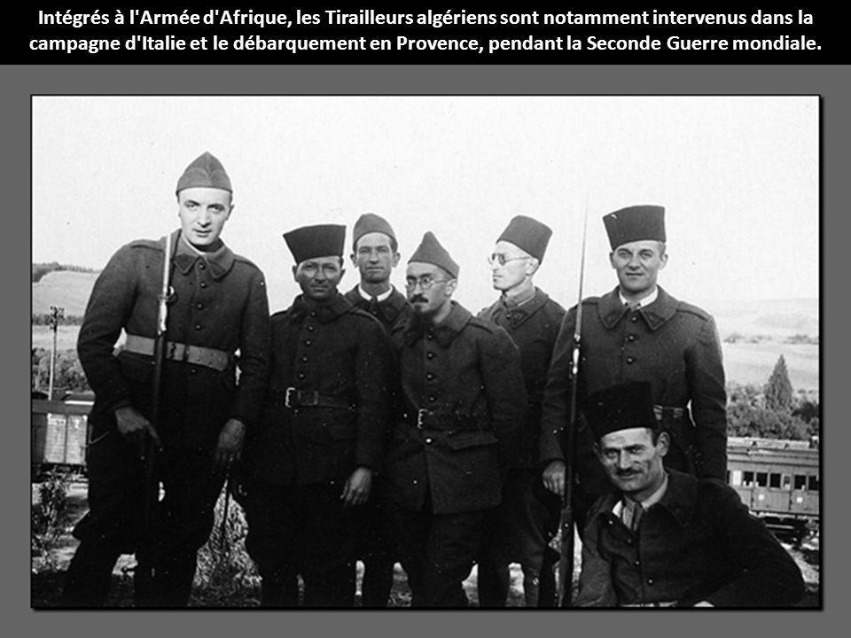 Intégrés à l Armée d Afrique, les Tirailleurs algériens sont notamment intervenus dans la campagne d Italie et le débarquement en Provence, pendant la Seconde Guerre mondiale.