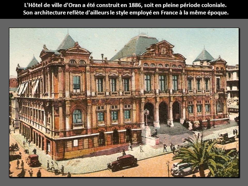 L Hôtel de ville d Oran a été construit en 1886, soit en pleine période coloniale.