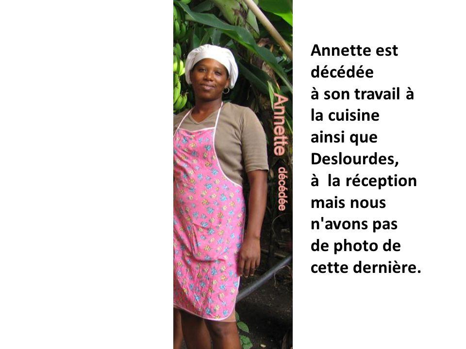 Annette est décédée à son travail à la cuisine. ainsi que Deslourdes, à la réception. mais nous n avons pas.