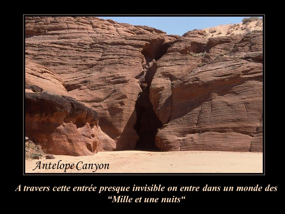 Antelope Canyon A travers cette entrée presque invisible on entre dans un monde des Mille et une nuits