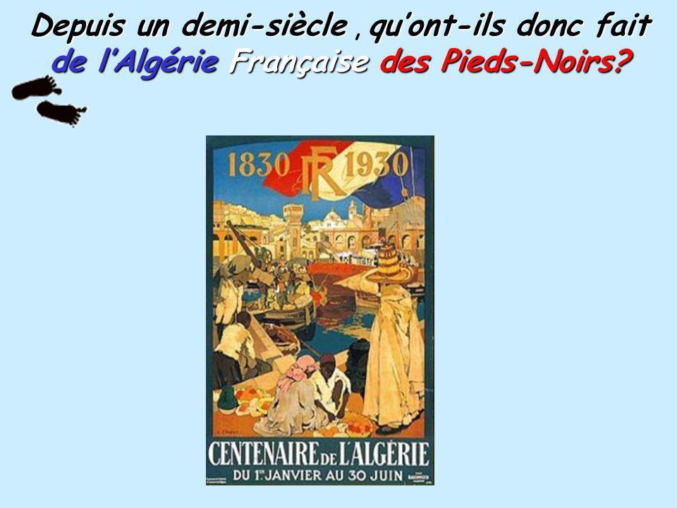 Depuis un demi-siècle , qu'ont-ils donc fait de l'Algérie Française des Pieds-Noirs