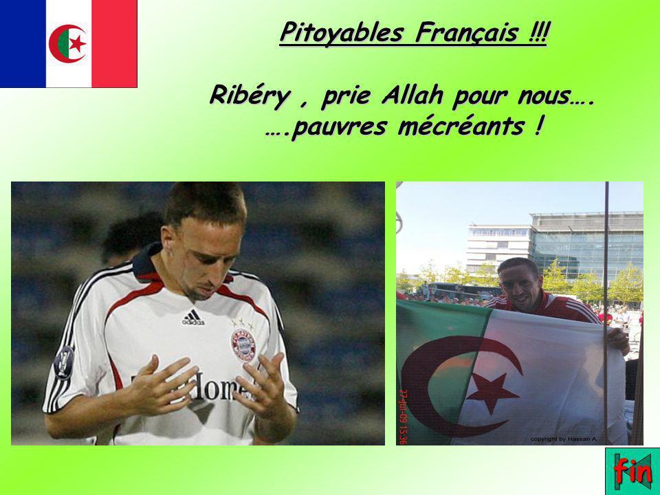 Pitoyables Français. Ribéry , prie Allah pour nous…. …