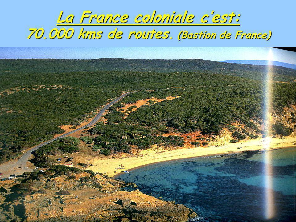 La France coloniale c'est: 70.000 kms de routes. (Bastion de France)