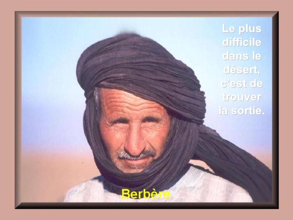 Le plus difficile dans le désert, c'est de trouver la sortie.