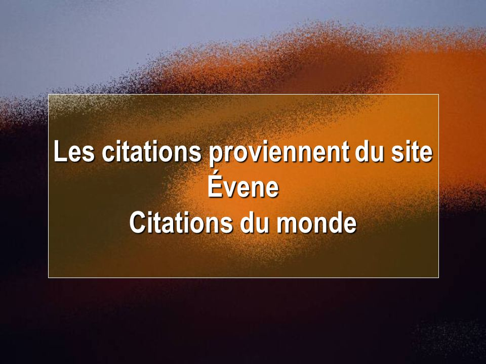 Les citations proviennent du site