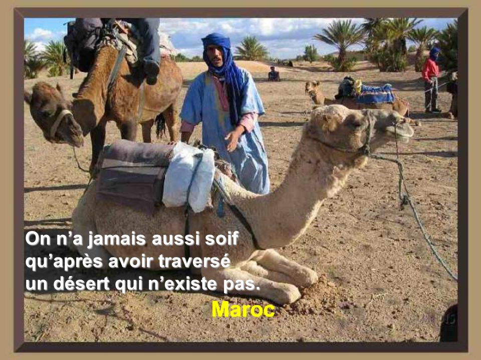 Maroc On n'a jamais aussi soif qu'après avoir traversé