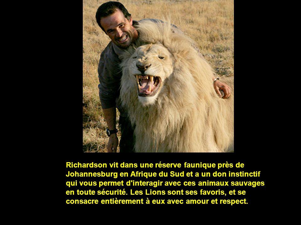 Richardson vit dans une réserve faunique près de Johannesburg en Afrique du Sud et a un don instinctif qui vous permet d interagir avec ces animaux sauvages en toute sécurité.