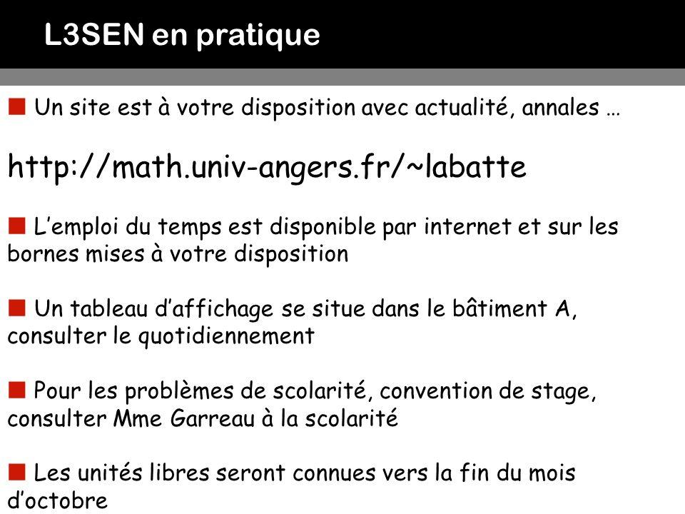 L3SEN en pratique Un site est à votre disposition avec actualité, annales … http://math.univ-angers.fr/~labatte.