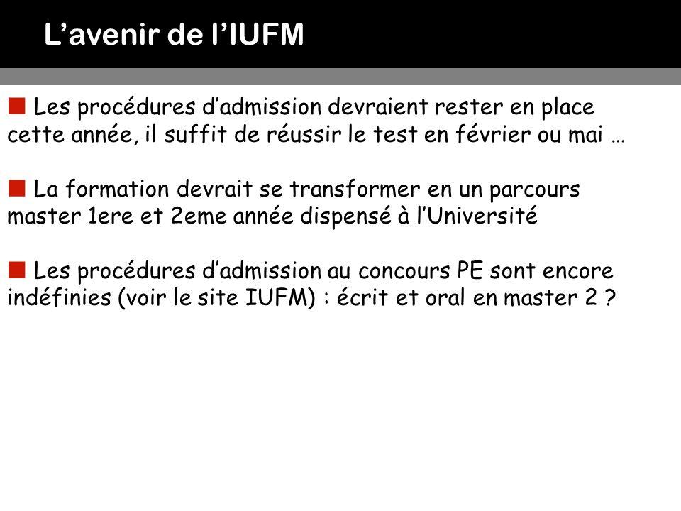 L'avenir de l'IUFM Les procédures d'admission devraient rester en place cette année, il suffit de réussir le test en février ou mai …