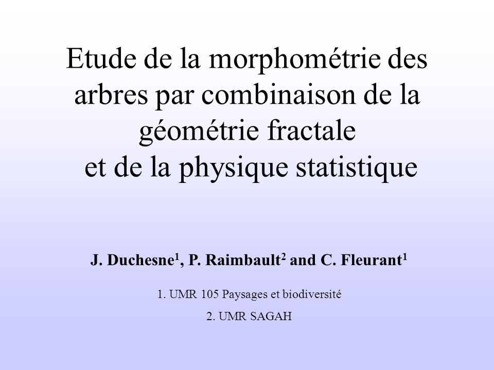J. Duchesne1, P. Raimbault2 and C. Fleurant1