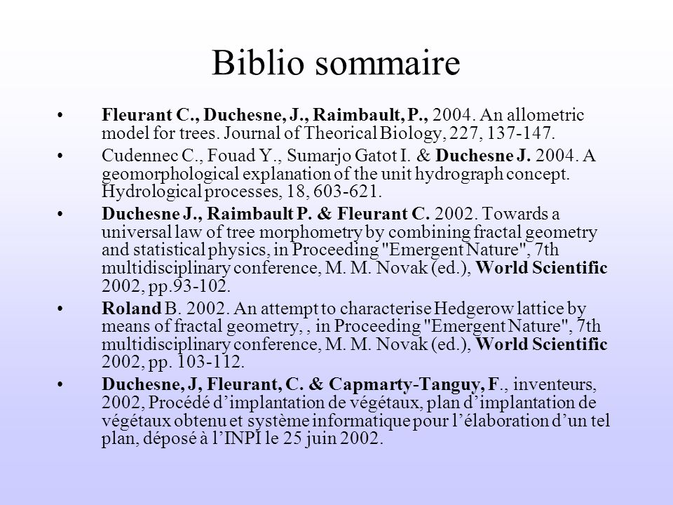 Biblio sommaire Fleurant C., Duchesne, J., Raimbault, P., 2004. An allometric model for trees. Journal of Theorical Biology, 227, 137-147.