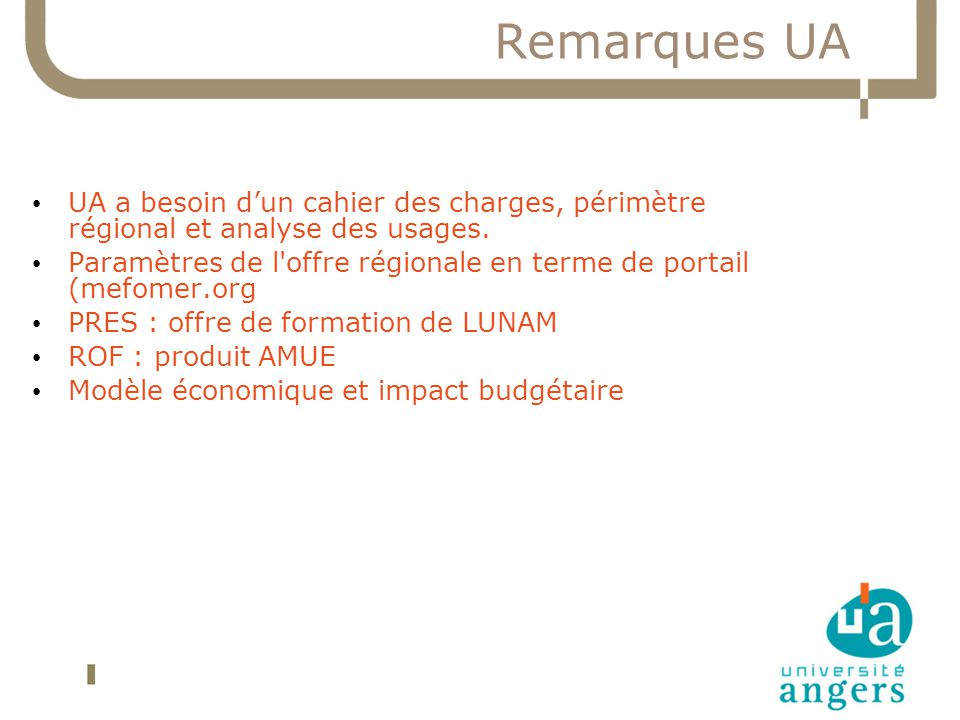 Remarques UA UA a besoin d'un cahier des charges, périmètre régional et analyse des usages.
